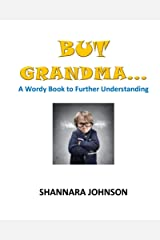 But Grandma...: A Wordy Book to Further Understanding Kindle Edition