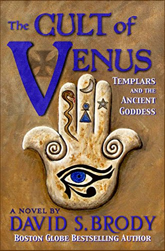 The Cult of Venus: Templars and the Ancient Goddess (Templars in America Book -