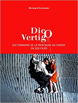 Dico Vertigo Dictionnaire De La Montagne Au Cinema En 500 Films Amazon Fr Germain Bernard Livres