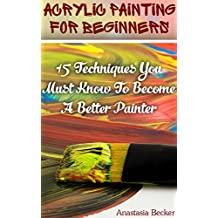 Acrylic Painting For Beginners: 15 Techniques You Must Know To Become A Better Painter