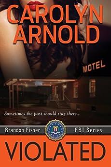 Violated (Brandon Fisher FBI Series Book 5) by [Arnold, Carolyn]
