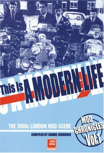 This Is A Modern Life: The 1980s London Mod Scene (Mod Chronicles)