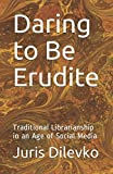 img - for Daring to Be Erudite: Traditional Librarianship in an Age of Social Media book / textbook / text book
