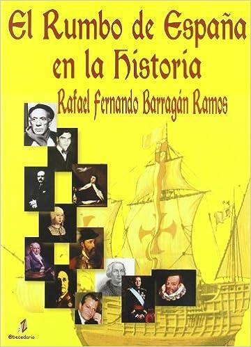 El Rumbo De España En La Historia (Serie Historia): Amazon.es: Ramos, Rafael Fernando Barragán: Libros