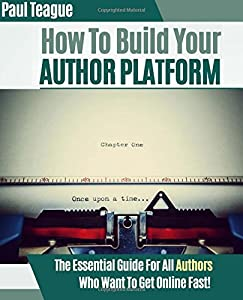 How To Build Your Author Platform: The Definitive Guide For Beginners