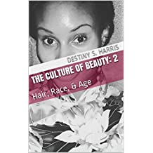 The Culture of Beauty: 2: Hair, Race, & Age