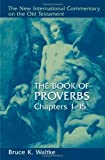 The Book of Proverbs, Chapters 1-15, Bruce K. Waltke, 0802825451