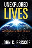 img - for Unexplored Lives: A Collection of Short Stories book / textbook / text book