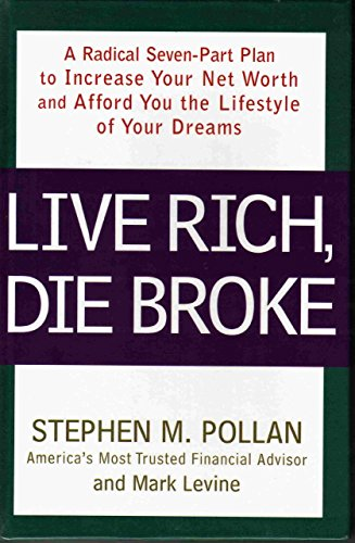 Live Rich, Die Broke: A Radical Seven-part Plan To Increase Your Net Worth And Afford You The Lifestyle Of Your Dreams by Stephen M. Pollan (1-Oct-2004) Hardcover