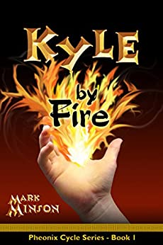 Kyle By Fire (Phoenix Cycle Book 1) by [Minson, Mark]