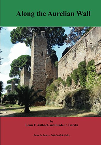 Along the Aurelian Wall (Rome in Ruins -- Self-Guided Walks Book 1)