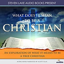 What Does It Mean to Be a Christian Audiobook by Steven Lake Narrated by Scott Ellis
