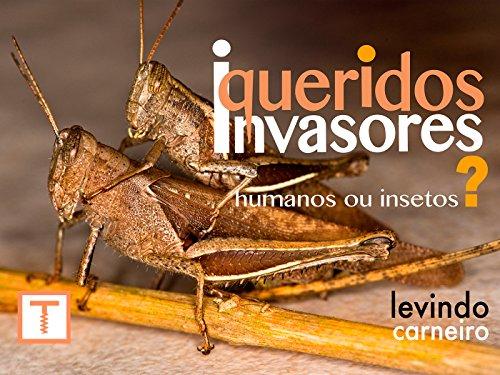 Queridos Invasores - Humanos ou insetos ?