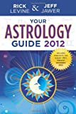 Your Astrology Guide 2012, Rick Levine and Jeff Jawer, 1402779399
