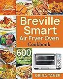 Breville Smart Air Fryer Oven Cookbook: 600