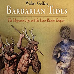 Barbarian Tides: The Migration Age and the Later Roman Empire Audiobook