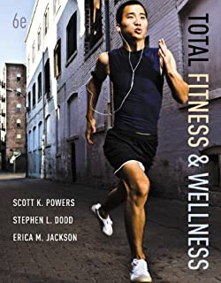 Total fitness and wellness (5th edition): scott k. Powers, stephen.