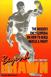 Beyond Brawn: The Insider's Encyclopedia on How to Build Muscle and Might