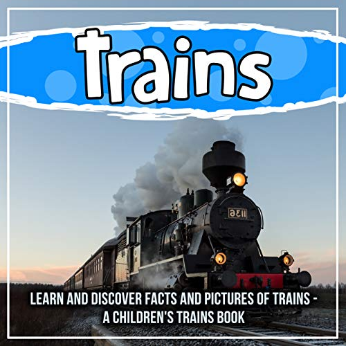 Trains: Learn And Discover Facts And Pictures Of Trains - A Children's Trains Book por Bold Kids
