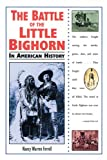 The Battle of the Little Bighorn in American History, Nancy Warren Ferrell, 0894907689