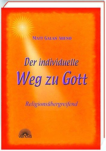 Der individuelle Weg zu Gott. Religionsübergreifend
