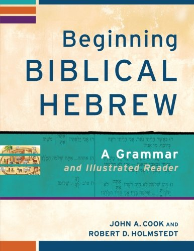 Beginning Biblical Hebrew: A Grammar and Illustrated Reader (A Readers Hebrew)