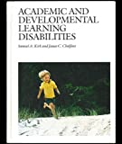 Academic and Developmental Learning Disabilities, Kirk, Samuel A. and Chalfant, James C., 0891081240