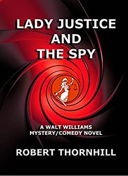 Lady Justice and the Spy by [Thornhill, Robert]