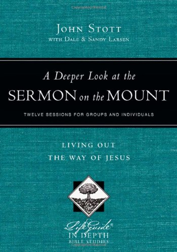 A Deeper Look at the Sermon on the Mount: Living Out the Way of Jesus (Lifeguide in Depth Bible Studies)