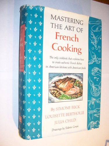 Mastering the Art of French Cooking by Julia Child, Louisette Bertholle, Simone Beck