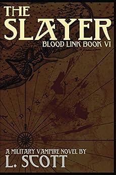 Blood Link VI: The Slayer by [Scott, L]