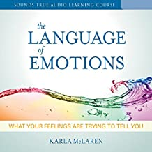 Language of Emotions: What Your Feelings Are Trying to Tell You