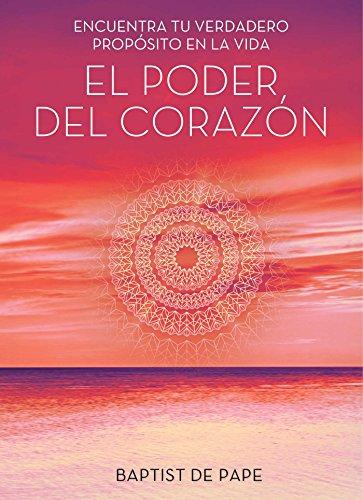 El poder del corazón (The Power of the Heart Spanish edition): Encuentra tu verdadero propósito en la vida (Atria Espanol) (The Power Of The Heart Baptist De Pape)