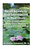 Seven Secrets to Stop Interruptions in Meditation, Jerome Freedman, 1481268309