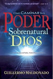 Como Caminar en el Poder Sobrenatural de Dios (How To Walk In The Supernatural Power