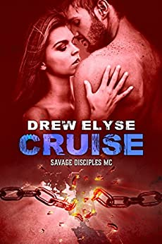Cruise Savage Disciples MC Book 6 By Elyse Drew