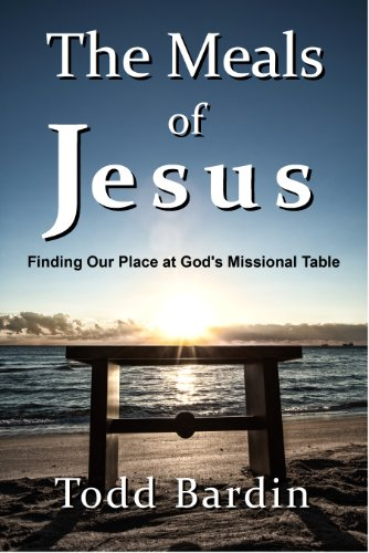 The Meals of Jesus: Finding Our Place at God's Missional Table