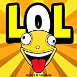 LOL: Funny Jokes and Riddles for Kids | Johnny B. Laughing