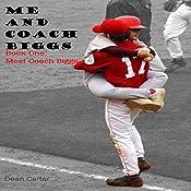 Me and Coach Biggs: Book One: Meet Coach Biggs   Dean Carter