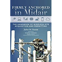 Firmly Anchored in Midair: The Handbook of Wireless Site Acquisition and Permitting