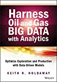 Harness Oil and Gas Big Data with Analytics: Optimize Exploration and Production with Data-Driven Models (Wiley and SAS Business Series)