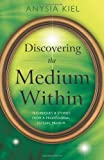 Discovering the Medium Within, Anysia Kiel, 0738736678