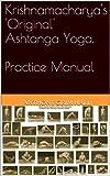 Krishnamacharya's 'Original' Ashtanga Yoga.  Practice Manual