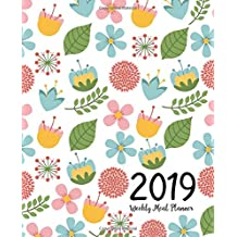Weekly Meal Planner 2019: A Year - 365 Daily - 52 Week 2019 Calendar Meal Planner Daily Weekly and Monthly For Track & Plan Your Meals Food Planner Jan 2019 - Dec 2019 | Floral Happy Design