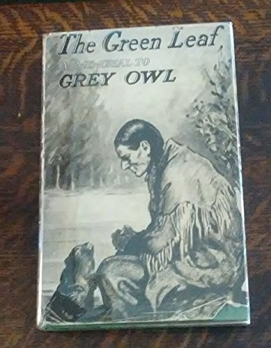 (The Green Leaf a Tribute to Grey Owl (First Edition with Dust Jacket))