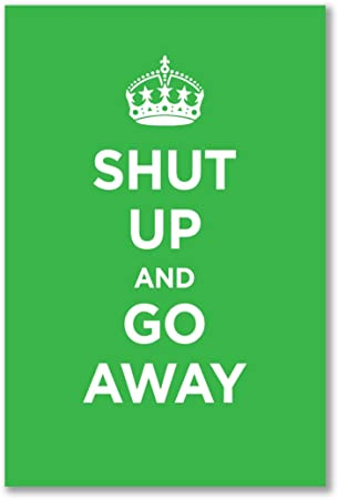 Poster art print: SHUT UP GO AWAY LIME LIGHT GREEN KEEP CALM WW2 WWII  PARODY SIGN (A2 maxi - 40.7x61cm / 16x24in, semi-gloss satin paper, gift  artwork home decor decorative): Amazon.co.uk: Kitchen