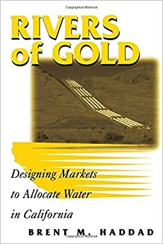 Rivers of Gold: Designing Markets To Allocate Water In California 1st trade pbk edition by Haddad, Brent M. (1999)