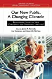 img - for Our New Public, a Changing Clientele: Bewildering Issues or New Challenges for Managing Libraries? (Libraries Unlimited Library Management Collection) by James R. Kennedy (2007-11-30) book / textbook / text book