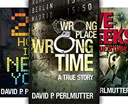 Wrong Place Wrong Time, Five Weeks and 24 Hours In New York.: Three Gripping True Stories From David P Perlmutter In This Box Set! by [Perlmutter, David P]
