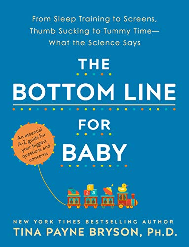 Book Cover: The Bottom Line for Baby: From Sleep Training to Screens, Thumb Sucking to Tummy Time--What the Science Says